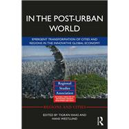 In The Post-Urban World: Emergent Transformation of Cities and Regions in the Innovative Global Economy by Haas; Tigran, 9781138943926