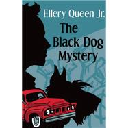 The Black Dog Mystery by Queen, Ellery, Jr., 9781504003926