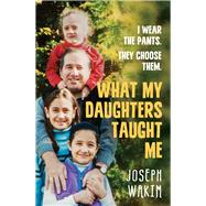What My Daughters Taught Me by Wakim, Joseph, 9781760113926