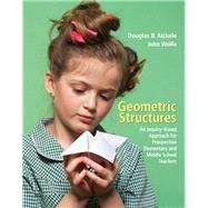 Geometric Structures An Inquiry-Based Approach for Prospective Elementary and Middle School Teachers by Aichele, Douglas B.; Wolfe, John, 9780131483927