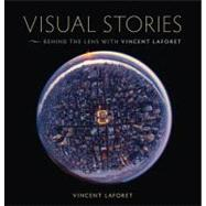 Visual Stories Behind the Lens with Vincent Laforet by Laforet, Vincent, 9780321793928