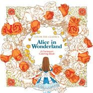 Color the Classics: Alice in Wonderland A Curiouser Coloring Book by Lee, Jae-eun, 9781626923928