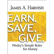 Earn. Save. Give.: Wesley's Simple Rules for Money by Harnish, James A., 9781630883928