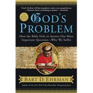 God's Problem : How the Bible Fails to Answer Our Most Important Question--Why We Suffer by Ehrman, Bart D., 9780061173929