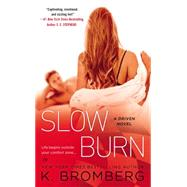 Slow Burn A Driven Novel by Bromberg, K., 9780451473929