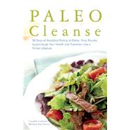 Paleo Cleanse 30 Days of Ancestral Eating to Detox, Drop Pounds, Supercharge Your Health and Transition into a Primal Lifestyle by Carboni, Camilla ; Van Dover, Melissa, 9781612433929