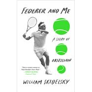 Federer and Me A Story of Obsession by Skidelsky, William, 9781501133930