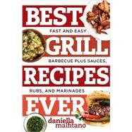 Best Grill Recipes Ever by Malfitano, Daniella, 9781581573930