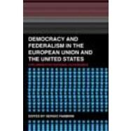 Democracy And Federalism In The European Union And The United States by Fabbrini; Sergio, 9780415333931