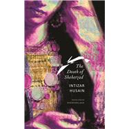 The Death of Sheherzad by Husain, Intizar; Jalil, Rakshanda, 9780857423931