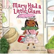 Mary Had a Little Glam by Sauer, Tammi; Brantley-Newton, Vanessa, 9781454913931