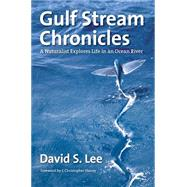 Gulf Stream Chronicles by Lee, David S.; Haney, J. Christopher; Schleicher, Leo, 9781469623931