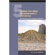 The 5 Things You Need to Know about Statistics: Quantification in Ethnographic Research by Dressler,William W, 9781611323931