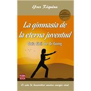 La gimnasia de la eterna juventud/ Gymnastics eternal youth by Réquéna, Yves, 9788499173931