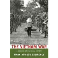 The Vietnam War A Concise International History by Lawrence, Mark Atwood, 9780199753932