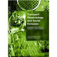 Transport Disadvantage and Social Exclusion: Exclusionary Mechanisms in Transport in Urban Scotland by Hine,Julian, 9781138263932