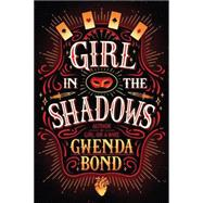 Girl in the Shadows by Bond, Gwenda, 9781503953932