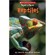 Scholastic True or False: Reptiles by Berger, Melvin; Berger, Gilda, 9780545003933