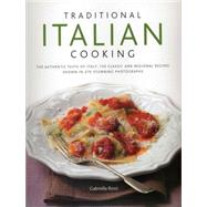 Traditional Italian Cooking: The Authentic Taste of Italy: 130 Classic and Regional Recipes Shown in 270 Stunning Photographs by Rossi, Gabriella, 9780754823933