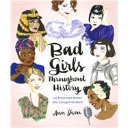 Bad Girls Throughout History by Shen, Ann, 9781452153933
