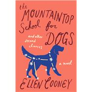 The Mountaintop School for Dogs and Other Second Chances by Cooney, Ellen, 9780544483934