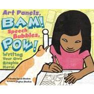 Art Panels, BAM! Speech Bubbles, POW! : Writing Your Own Graphic Novel