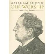 Our Worship by Kuyper, Abraham, 9780802863935