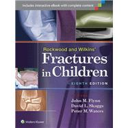 Rockwood and Wilkins' Fractures in Children by Flynn, John M.; Skaggs, David L.; Waters, Peter M, 9781451143935