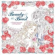 Color the Classics: Beauty and the Beast A Deeply Romantic Coloring Book by Lee, Jae Eun, 9781626923935