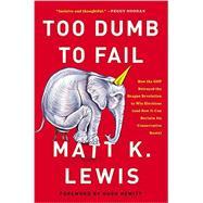 Too Dumb to Fail by Lewis, Matt K., 9780316383936