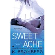 Sweet Ache A Driven Novel by Bromberg, K., 9780451473936