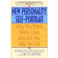 New Personality Self-Portrait : Why You Think, Work, Love and Act the Way You Do by OLDHAM, JOHNMORRIS, LOIS B., 9780553373936