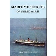 Maritime Secrets of World War II by Leighton, Frank, 9781425183936