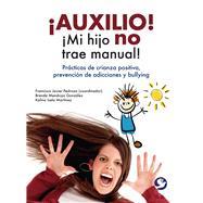 Auxilio! Mi hijo no trae manual! by Cabrera, Francisco Javier Pedroza; Gonzalez, Brenda Mendoza; Martínez, Kalina Isela Martinez, 9786077723936