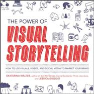 The Power of Visual Storytelling: How to Use Visuals, Videos, and Social Media to Market Your Brand by Walter, Ekaterina; Gioglio, Jessica, 9780071823937