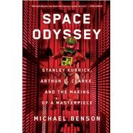 Space Odyssey Stanley Kubrick, Arthur C. Clarke, and the Making of a Masterpiece by Benson, Michael, 9781501163937