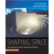 Shaping Space : The Dynamics of Three-Dimensional Design by Zelanski, Paul; Fisher, Mary Pat, 9780534613938