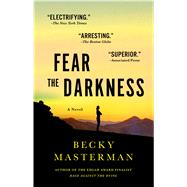 Fear the Darkness A Novel by Masterman, Becky, 9781250073938