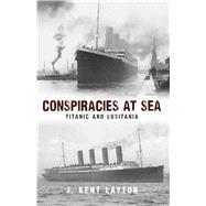 Conspiracies at Sea by Layton, J. Kent, 9781445653938