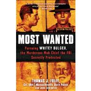 Most Wanted Pursuing Whitey Bulger, the Murderous Mob Chief the FBI Secretly Protected by Foley, Thomas J.; Sedgwick, John, 9781451663938