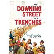 From Downing Street to the Trenches: First-hand Accounts from the Great War, 1914-1916 by Webb, Mike, 9781851243938