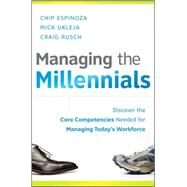 Managing the Millennials : Discover the Core Competencies for Managing Today's Workforce by Espinoza, Chip; Ukleja, Mick; Rusch, Craig, 9780470563939