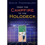 From the Campfire to the Holodeck Creating Engaging and Powerful 21st Century Learning Environments by Thornburg, David, 9781118633939