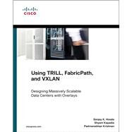Using TRILL, FabricPath, and VxLAN Designing Massively Scalable Data Centers (MSDC) with Overlays by Hooda, Sanjay K.; Kapadia, Shyam; Krishnan, Padmanabhan, 9781587143939