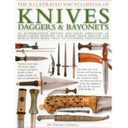 The Illustrated Encyclopedia of Knives, Daggers & Bayonets by Capwell, Tobias, Dr., 9781780193939