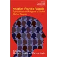 Another World is Possible: Spiritualities and Religions of Global Darker Peoples by Hopkins,Dwight N., 9781845533939
