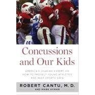 Concussions and Our Kids : America's Leading Expert on How to Protect Young Athletes and Keep Sports Safe