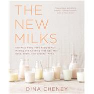 The New Milks 100-Plus Dairy-Free Recipes for Making and Cooking with Soy, Nut, Seed, Grain, and Coconut Milks by Cheney, Dina; Krock, Sabra, 9781501103940