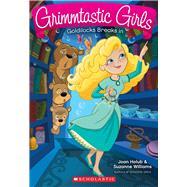 Goldilocks Breaks In (Grimmtastic Girls #6) by Holub, Joan; Williams, Suzanne, 9780545783941