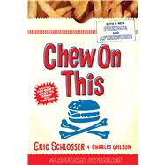 Chew on This : Everything You Don't Want to Know about Fast Food by Schlosser, Eric, 9780618593941